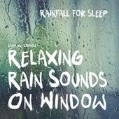 Relaxing Rain Sounds on Window (Sleep Aid) by Rainfall For Sleep