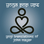 Yogi Translations of John Mayer de Yoga Pop Ups