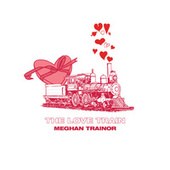 THE LOVE TRAIN by Meghan Trainor
