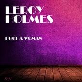 I Got A Woman by Leroy Holmes