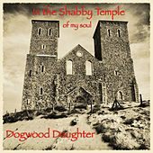 In the Shabby Temple of My Soul by Dogwood Daughter
