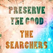 Preserve The Good by The Searchers