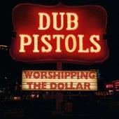 Worshipping the Dollar von Dub Pistols
