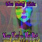 Now You're My Pet von The MMJ Kidz