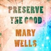 Preserve The Good de Mary Wells
