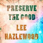 Preserve The Good de Lee Hazlewood