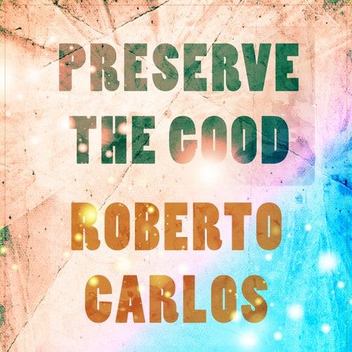 Preserve The Good de Roberto Carlos