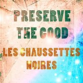 Preserve The Good de Les Chaussettes Noires