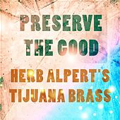 Preserve The Good von Herb Alpert
