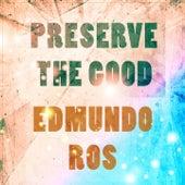 Preserve The Good by Edmundo Ros