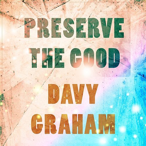 Preserve The Good de Davy Graham