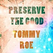 Preserve The Good de Tommy Roe