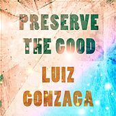 Preserve The Good von Luiz Gonzaga