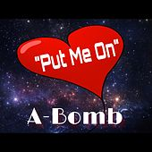 Put Me On by A-Bomb