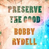Preserve The Good by Bobby Rydell