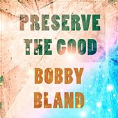 Preserve The Good de Bobby Blue Bland