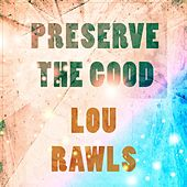 Preserve The Good von Lou Rawls