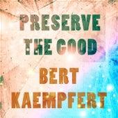 Preserve The Good von Bert Kaempfert