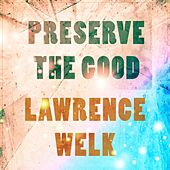 Preserve The Good by Lawrence Welk