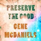 Preserve The Good de Gene McDaniels