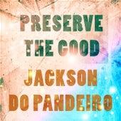 Preserve The Good von Jackson Do Pandeiro