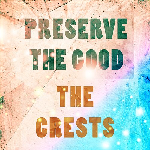 Preserve The Good by The Crests
