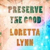 Preserve The Good by Loretta Lynn