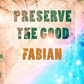 Preserve The Good by Fabian