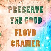 Preserve The Good by Floyd Cramer