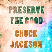 Preserve The Good by Chuck Jackson