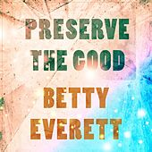 Preserve The Good by Betty Everett