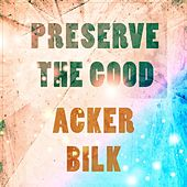 Preserve The Good de Acker Bilk