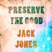 Preserve The Good de Jack Jones