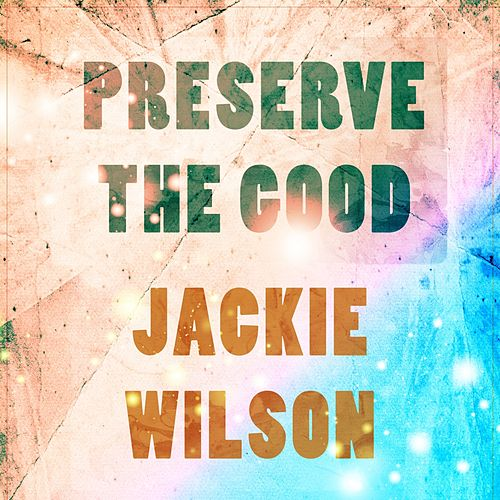 Preserve The Good by Jackie Wilson