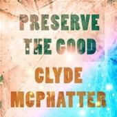 Preserve The Good von Clyde McPhatter