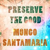 Preserve The Good di Mongo Santamaria