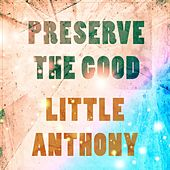 Preserve The Good by Little Anthony and the Imperials