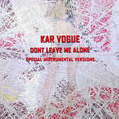 Dont Leave Me Alone (Special Instrumental Versions) von Kar Vogue