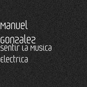 Sentir la Musica Electrica by Manuel Gonzalez