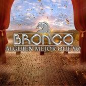 Alguien Mejor Que Yo by Bronco