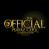 The Official Playaz Cliq Compilation (Remastered) by Various Artists
