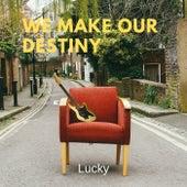 We Make Our Destiny von LUCKY