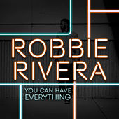 You Can Have Everything by Robbie Rivera