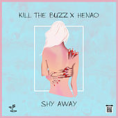 Shy Away by Kill The Buzz