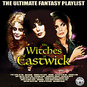 The Witches Of Eastwick - The Ultimate Fantasy Playlist von Various Artists