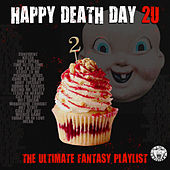 Happy Death Day 2 U - The Ultimate Fantasy Playlist by Various Artists