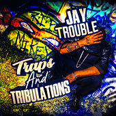 Traps and Tribulations by Jay Trouble