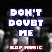 Don't Doubt Me Rap Music de Various Artists