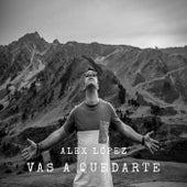 Vas a quedarte de Alex López