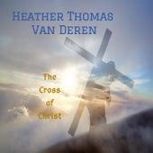 The Cross of Christ de Heather Thomas Van Deren